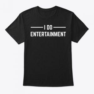 I Do Entertainment Unisex Graphic Tee